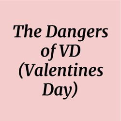 The Dangers of VD (Valentines Day)