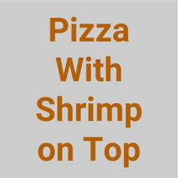 Pizza With Shrimp on Top