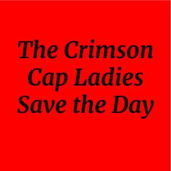 The Crimson Cap Ladies Save the Day