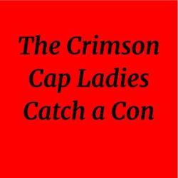 The Crimson Cap Ladies Catch a Con