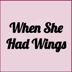 When She Had Wings