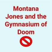 Montana Jones and the Gymnasium of Doom
