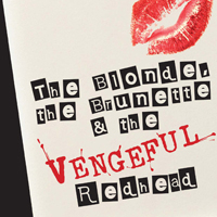 The blonde the brunette and the vengeful redhead