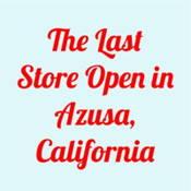 The Last Store Open in Azusa, California