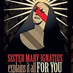 Sister Mary Ignatius Explains It All For You