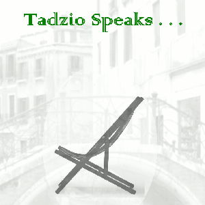 Tadzio Speaks . . . (Death in Venice Revisited)