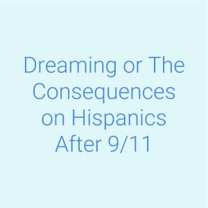 Dreaming or The Consequences on Hispanics After 9/11